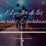 El poder de los decretos espirituales: ¿Qué son, cómo realizarlos y para qué sirven? Decretos para sanar el Alma, atraer la Prosperidad e invocar el Amor